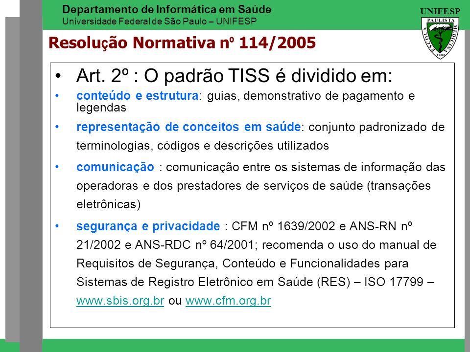 UNIFESP Departamento de Informática em Saúde Universidade Federal de São Paulo – UNIFESP Resolu ç ão Normativa n º 114/2005 Art. 2º : O padrão TISS é