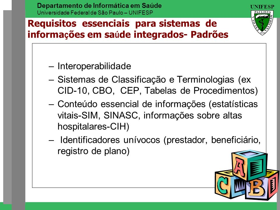 UNIFESP Departamento de Informática em Saúde Universidade Federal de São Paulo – UNIFESP Requisitos essenciais para sistemas de informa ç ões em sa ú