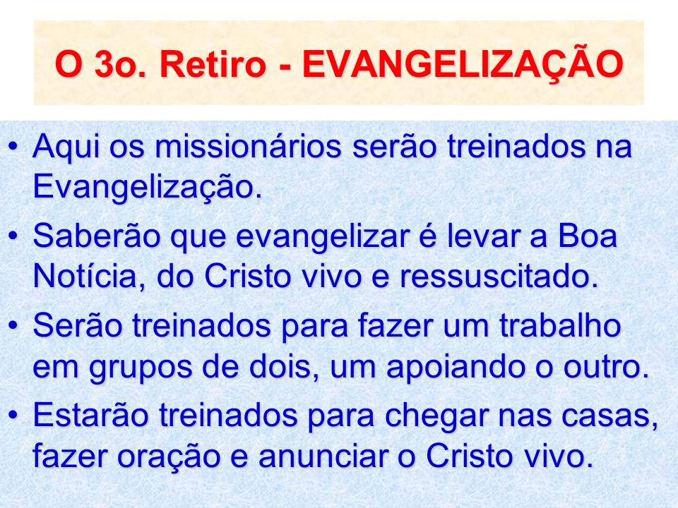 O 3o. Retiro - EVANGELIZAÇÃO Aqui os missionários serão treinados na Evangelização.Aqui os missionários serão treinados na Evangelização. Saberão que