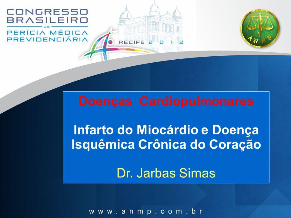 Doenças Cardiopulmonares Infarto do Miocárdio e Doença Isquêmica Crônica do Coração Dr. Jarbas Simas