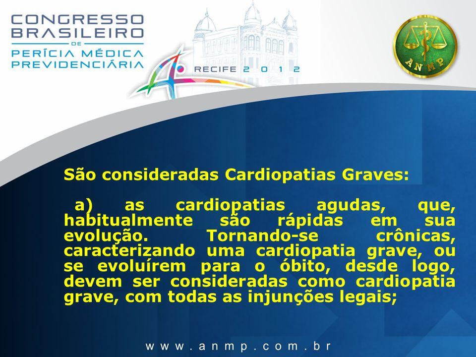 São consideradas Cardiopatias Graves: a) as cardiopatias agudas, que, habitualmente são rápidas em sua evolução. Tornando-se crônicas, caracterizando
