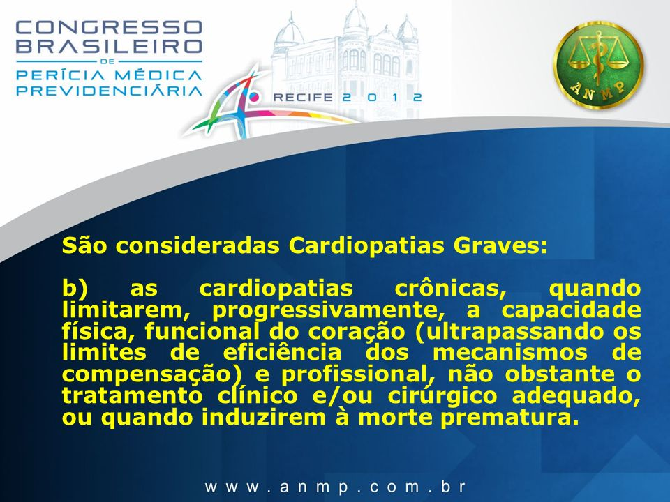 São consideradas Cardiopatias Graves: b) as cardiopatias crônicas, quando limitarem, progressivamente, a capacidade física, funcional do coração (ultr