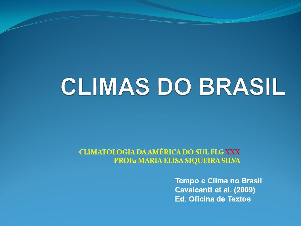CLIMATOLOGIA DA AMÉRICA DO SUL FLG XXX PROFa MARIA ELISA SIQUEIRA SILVA Tempo e Clima no Brasil Cavalcanti et al. (2009) Ed. Oficina de Textos