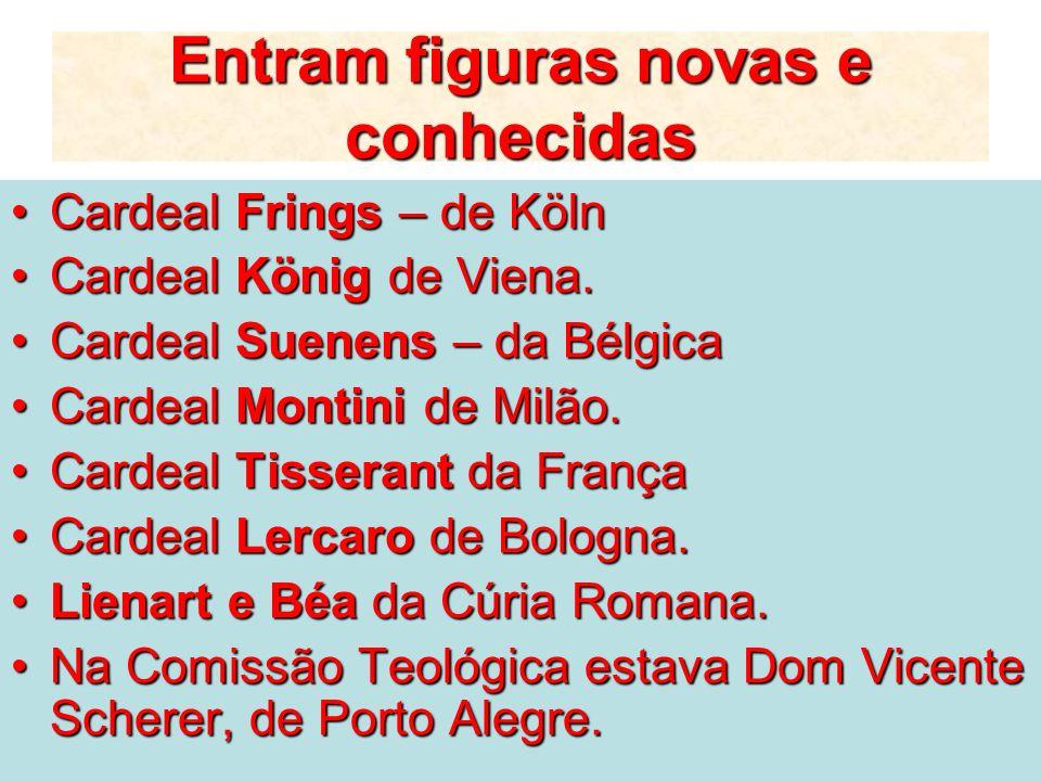 Entram figuras novas e conhecidas Cardeal Frings – de KölnCardeal Frings – de Köln Cardeal König de Viena.Cardeal König de Viena. Cardeal Suenens – da