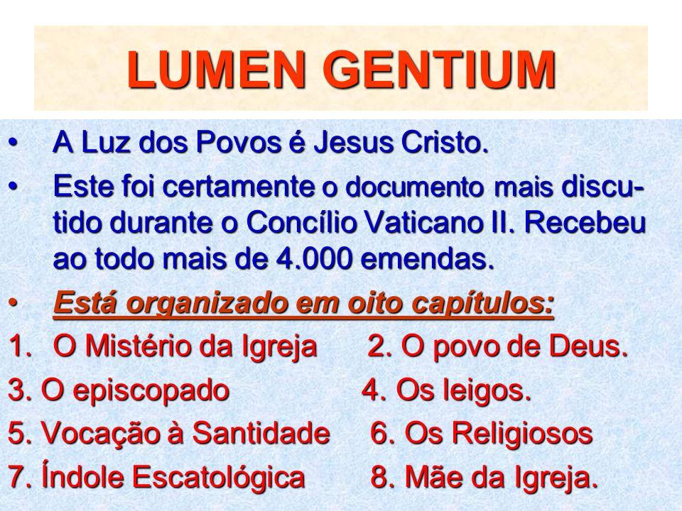 LUMEN GENTIUM A Luz dos Povos é Jesus Cristo.A Luz dos Povos é Jesus Cristo. Este foi certamente o documento mais discu- tido durante o Concílio Vatic