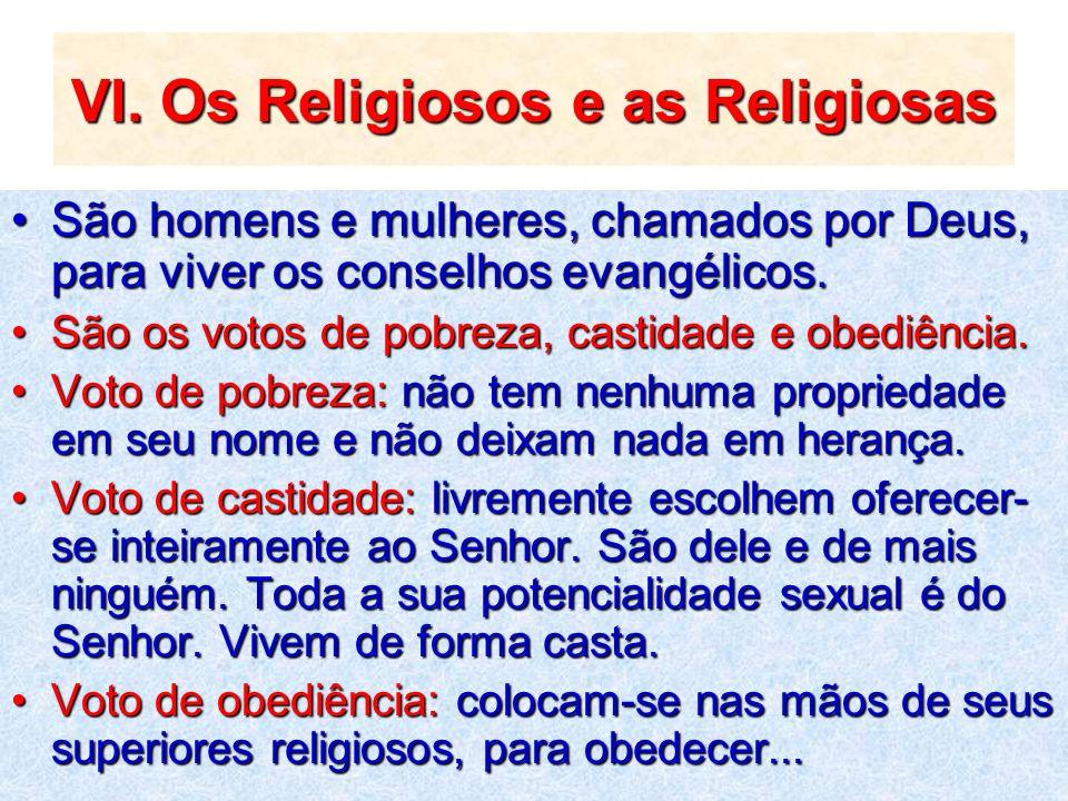 VI. Os Religiosos e as Religiosas São homens e mulheres, chamados por Deus, para viver os conselhos evangélicos.São homens e mulheres, chamados por De