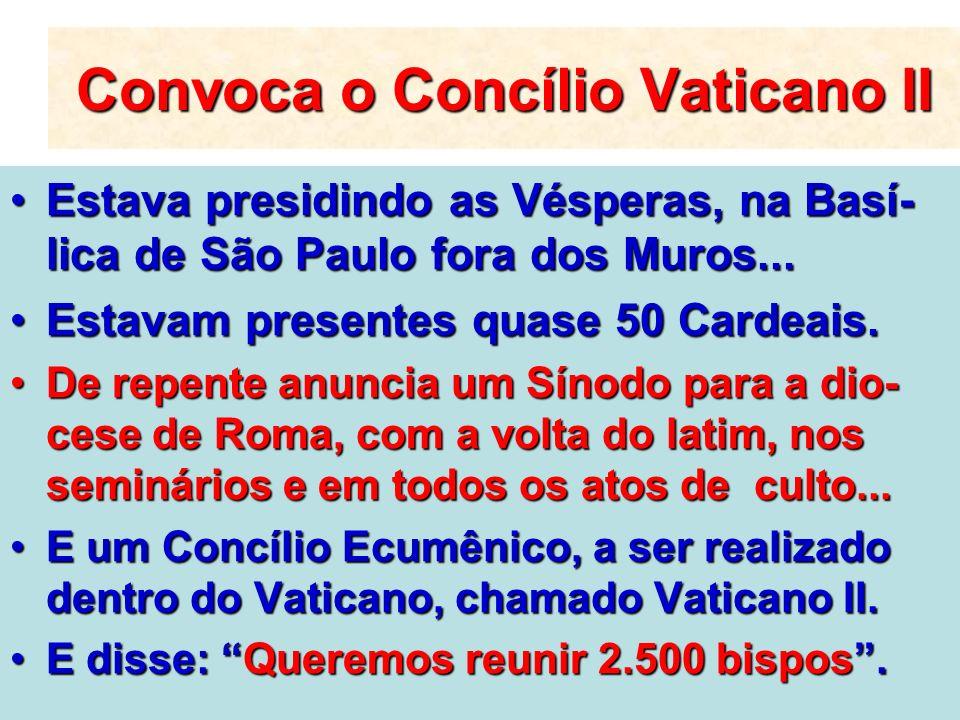 Convoca o Concílio Vaticano II Estava presidindo as Vésperas, na Basí- lica de São Paulo fora dos Muros...Estava presidindo as Vésperas, na Basí- lica