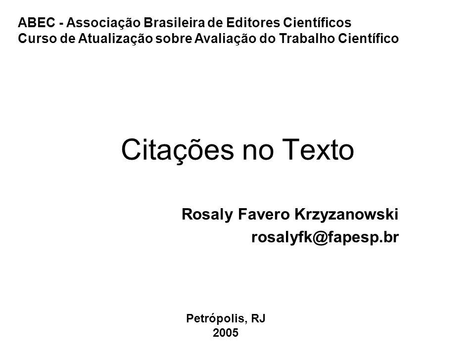 Citações no Texto Rosaly Favero Krzyzanowski rosalyfk@fapesp.br Petrópolis, RJ 2005 ABEC - Associação Brasileira de Editores Científicos Curso de Atua