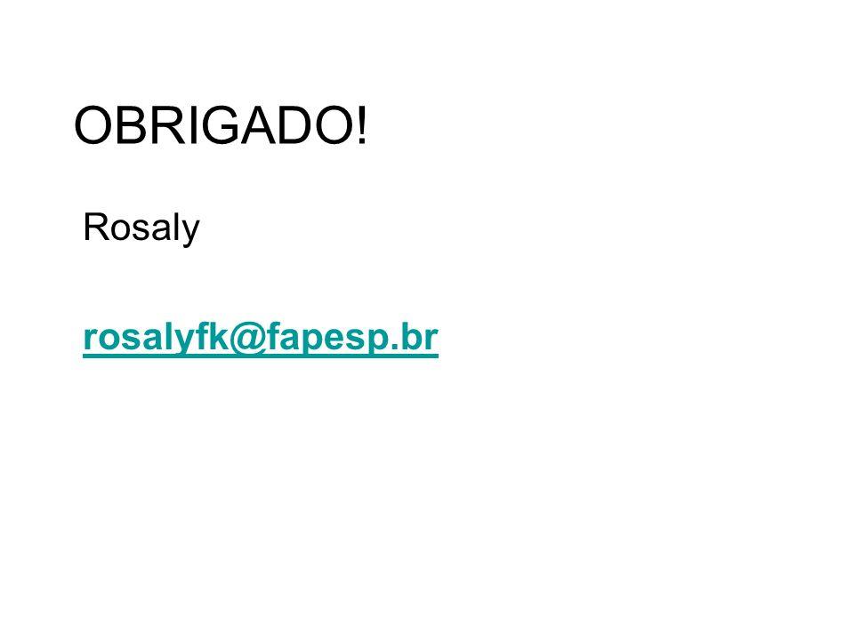 OBRIGADO! Rosaly rosalyfk@fapesp.br