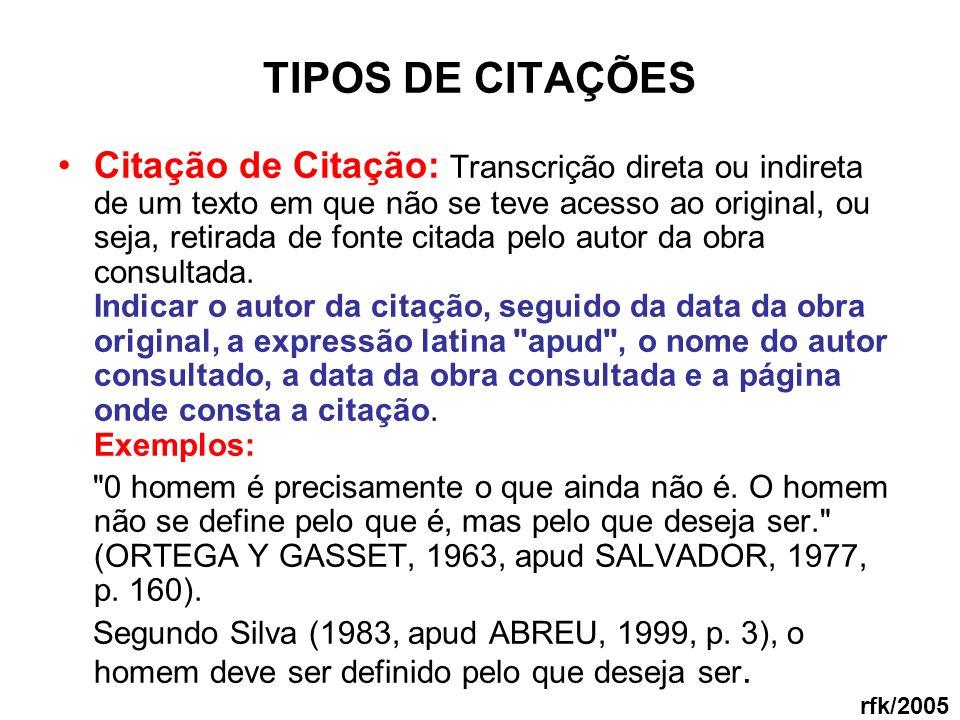 TIPOS DE CITAÇÕES Citação de Citação: Transcrição direta ou indireta de um texto em que não se teve acesso ao original, ou seja, retirada de fonte cit