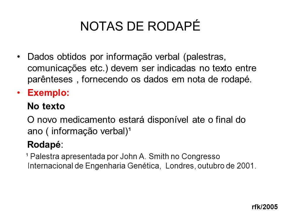 NOTAS DE RODAPÉ Dados obtidos por informação verbal (palestras, comunicações etc.) devem ser indicadas no texto entre parênteses, fornecendo os dados