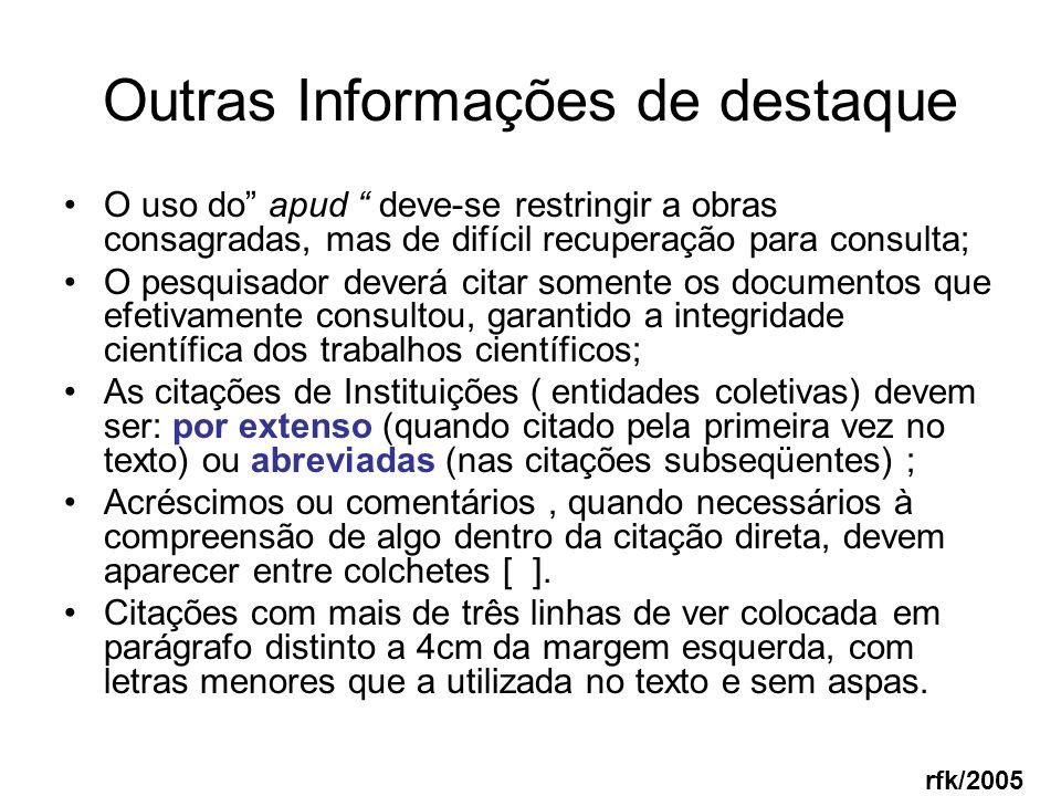 Outras Informações de destaque O uso do apud deve-se restringir a obras consagradas, mas de difícil recuperação para consulta; O pesquisador deverá ci