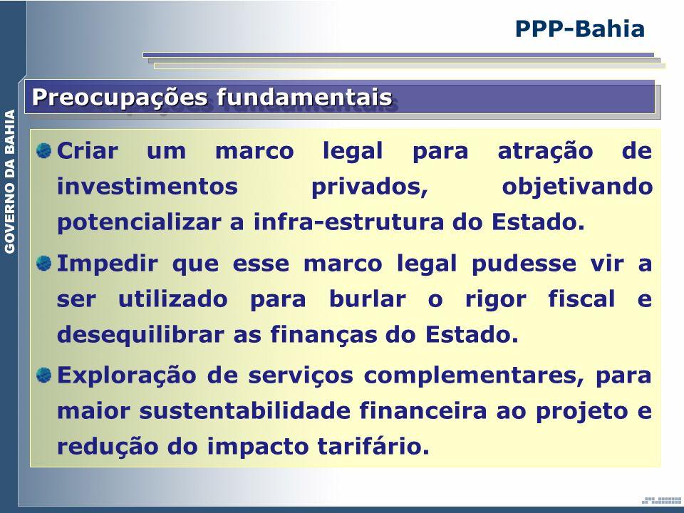 Preocupações fundamentais Criar um marco legal para atração de investimentos privados, objetivando potencializar a infra-estrutura do Estado. Impedir