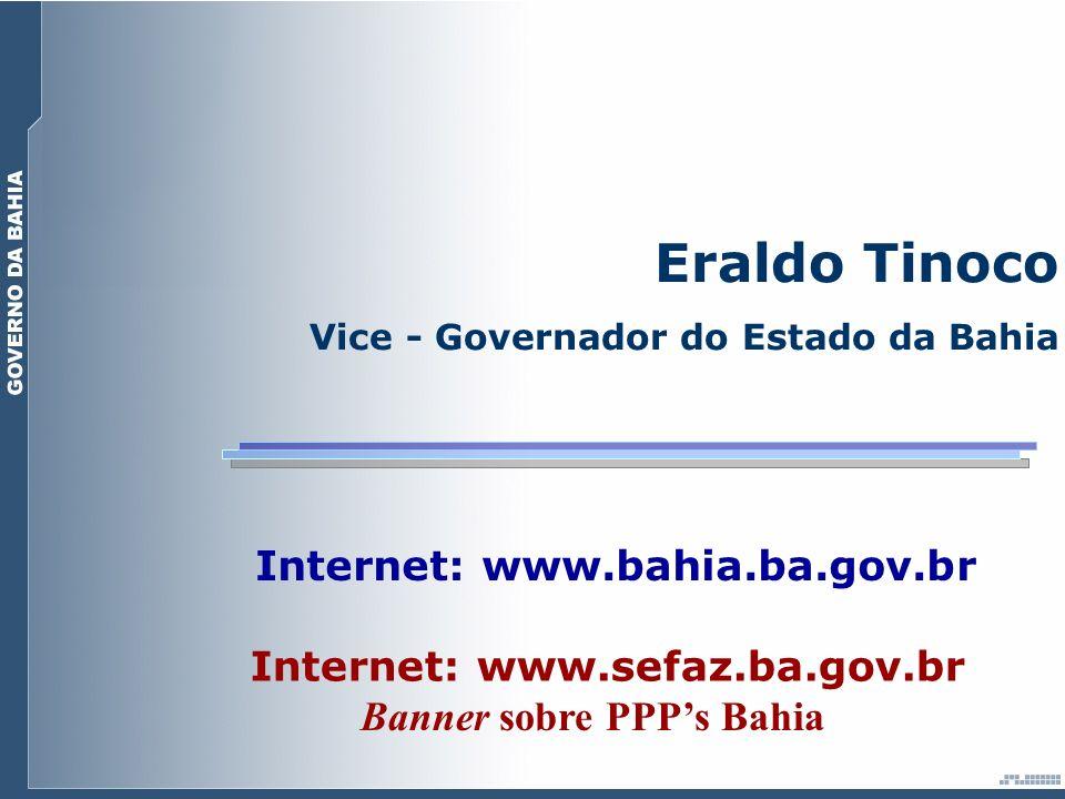 Banner sobre PPPs Bahia Eraldo Tinoco Vice - Governador do Estado da Bahia Internet: www.sefaz.ba.gov.br Internet: www.bahia.ba.gov.br