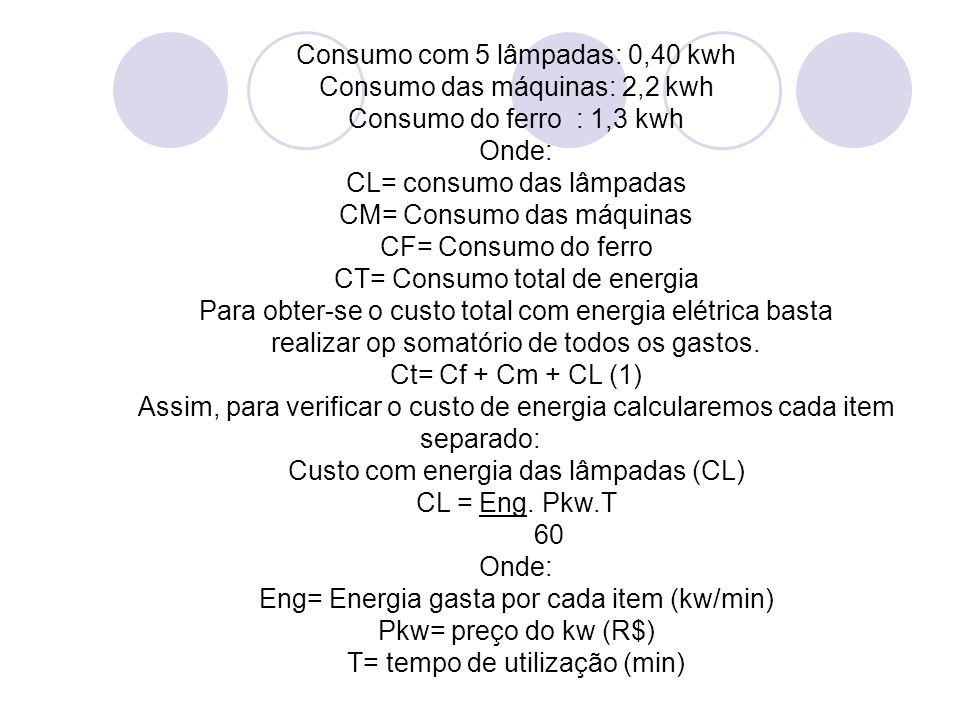 Consumo com 5 lâmpadas: 0,40 kwh Consumo das máquinas: 2,2 kwh Consumo do ferro : 1,3 kwh Onde: CL= consumo das lâmpadas CM= Consumo das máquinas CF=