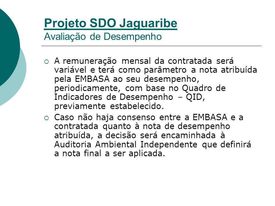 Projeto SDO Jaguaribe Avaliação de Desempenho A remuneração mensal da contratada será variável e terá como parâmetro a nota atribuída pela EMBASA ao seu desempenho, periodicamente, com base no Quadro de Indicadores de Desempenho – QID, previamente estabelecido.