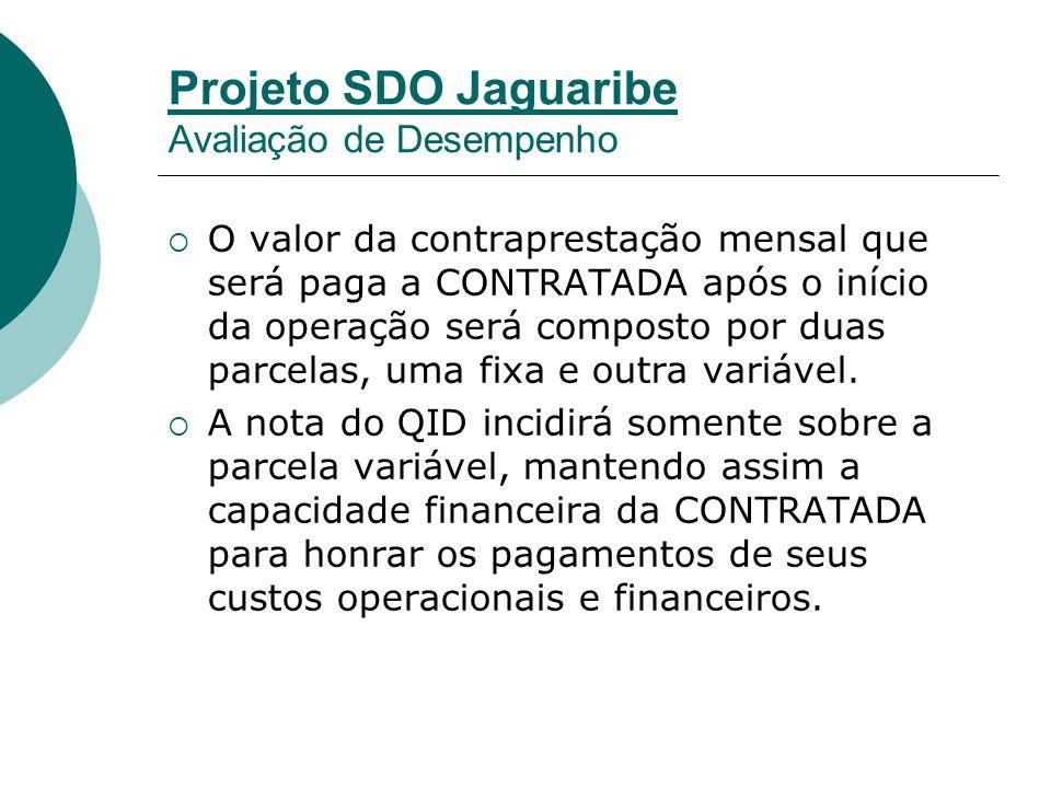 Projeto SDO Jaguaribe Avaliação de Desempenho O valor da contraprestação mensal que será paga a CONTRATADA após o início da operação será composto por duas parcelas, uma fixa e outra variável.