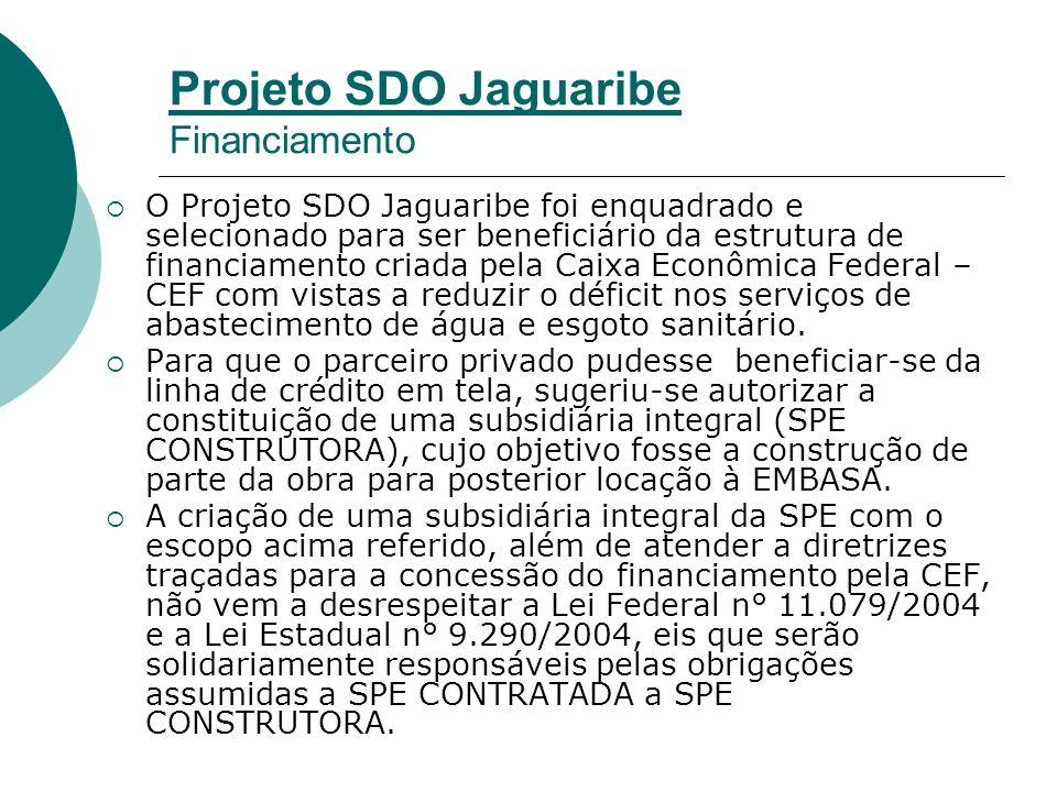 Projeto SDO Jaguaribe Financiamento O Projeto SDO Jaguaribe foi enquadrado e selecionado para ser beneficiário da estrutura de financiamento criada pela Caixa Econômica Federal – CEF com vistas a reduzir o déficit nos serviços de abastecimento de água e esgoto sanitário.