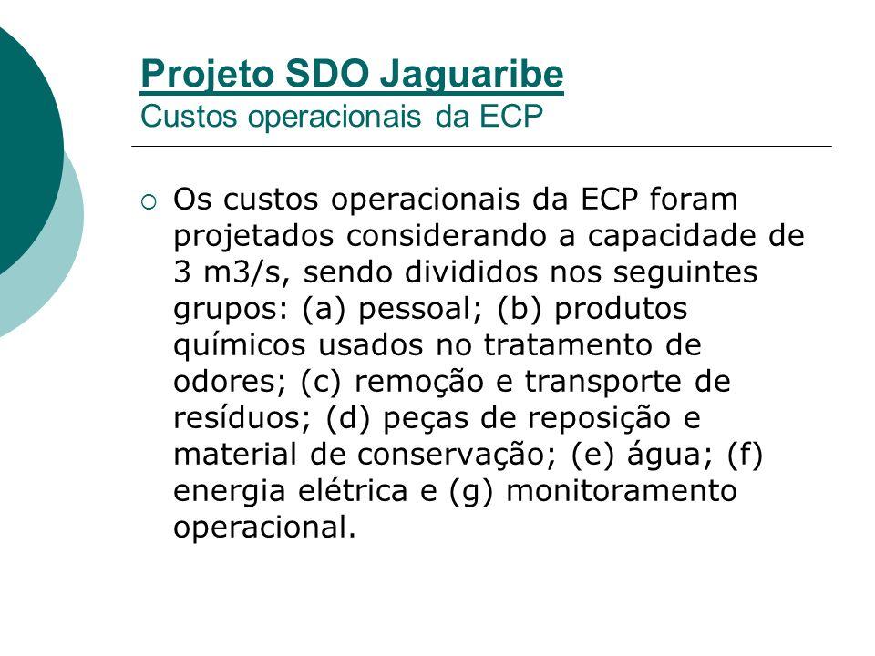 Projeto SDO Jaguaribe Custos operacionais da ECP Os custos operacionais da ECP foram projetados considerando a capacidade de 3 m3/s, sendo divididos nos seguintes grupos: (a) pessoal; (b) produtos químicos usados no tratamento de odores; (c) remoção e transporte de resíduos; (d) peças de reposição e material de conservação; (e) água; (f) energia elétrica e (g) monitoramento operacional.