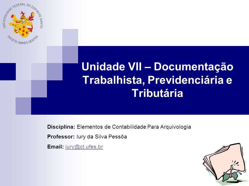 Unidade VII – Documentação Trabalhista, Previdenciária e Tributária Disciplina: Elementos de Contabilidade Para Arquivologia Professor: Iury da Silva