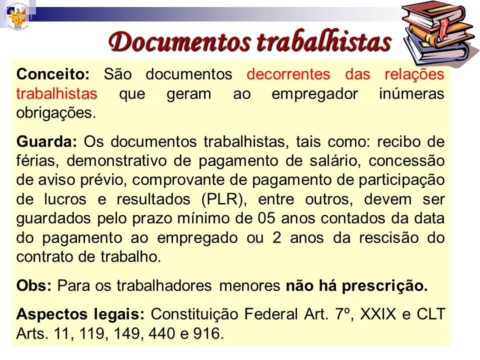 Documentos trabalhistas Conceito: São documentos decorrentes das relações trabalhistas que geram ao empregador inúmeras obrigações. Guarda: Os documen