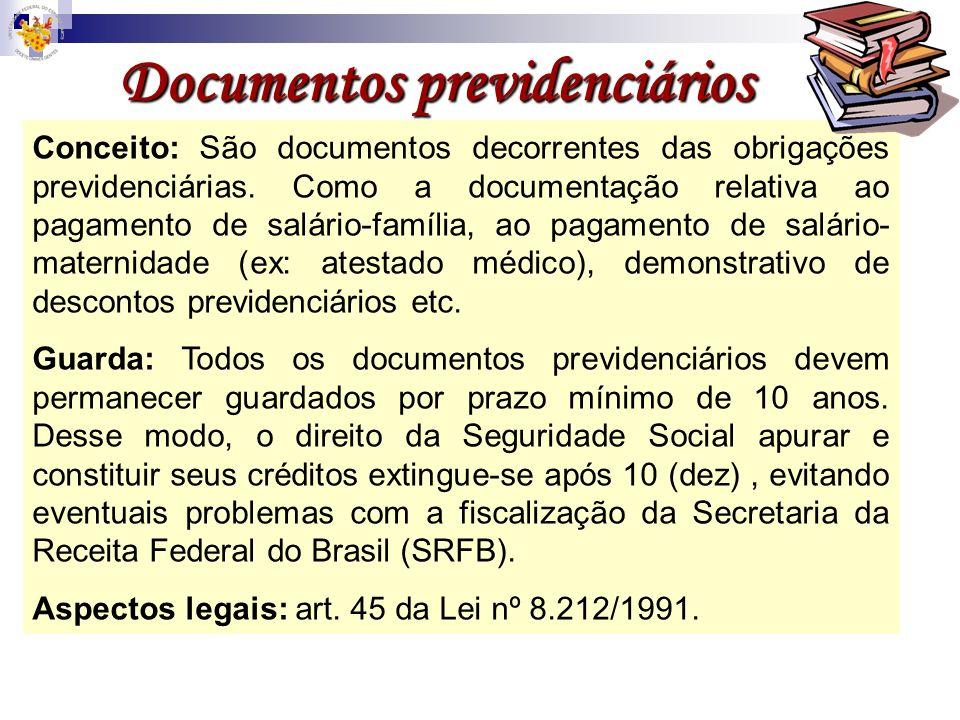 Documentos previdenciários Conceito: São documentos decorrentes das obrigações previdenciárias. Como a documentação relativa ao pagamento de salário-f