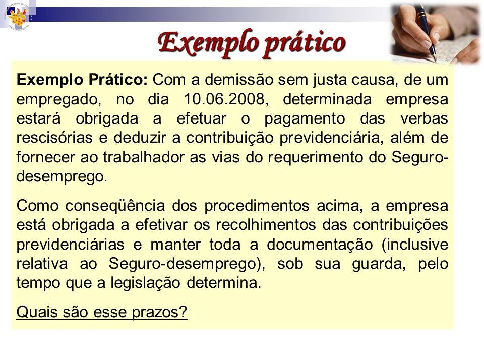 Exemplo prático Exemplo Prático: Com a demissão sem justa causa, de um empregado, no dia 10.06.2008, determinada empresa estará obrigada a efetuar o p