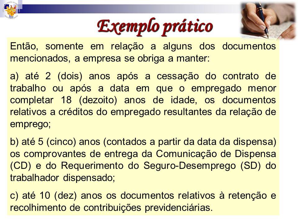Exemplo prático Então, somente em relação a alguns dos documentos mencionados, a empresa se obriga a manter: a) até 2 (dois) anos após a cessação do c