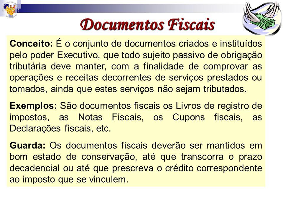 Documentos Fiscais Conceito: É o conjunto de documentos criados e instituídos pelo poder Executivo, que todo sujeito passivo de obrigação tributária d