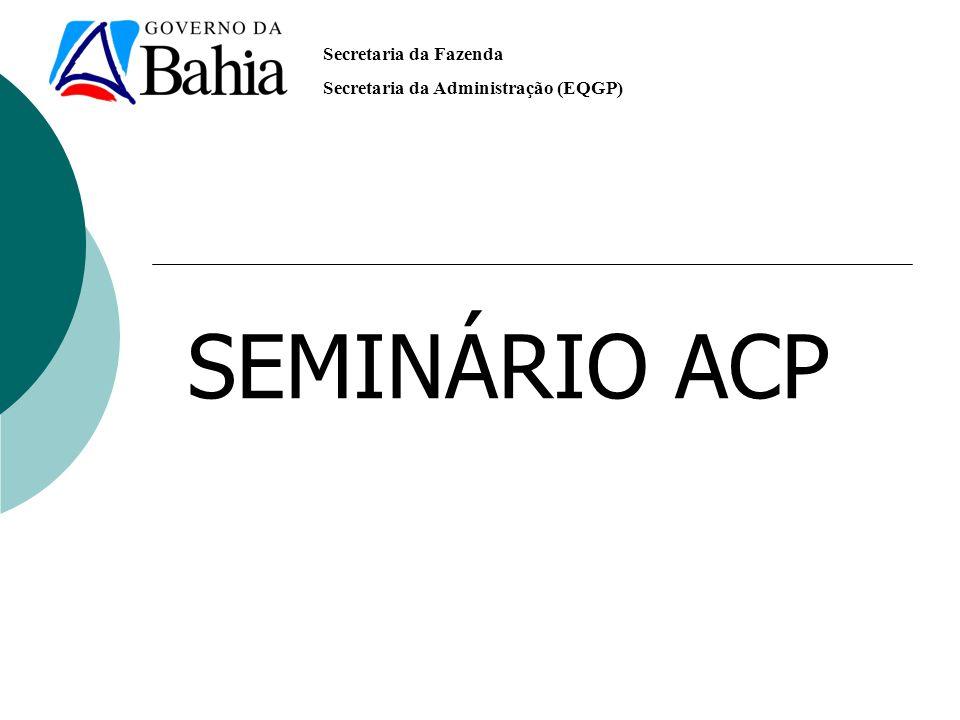Secretaria da Fazenda Secretaria da Administração (EQGP) SEMINÁRIO ACP
