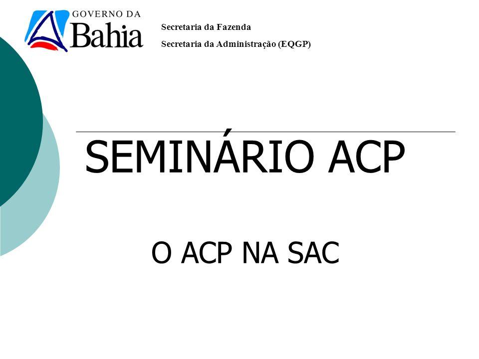 Secretaria da Fazenda Secretaria da Administração (EQGP) SEMINÁRIO ACP O ACP NA SAC