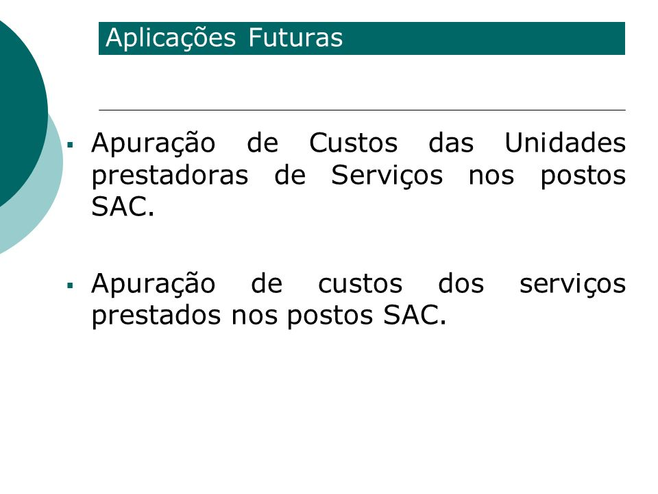 Aplicações Futuras Apuração de Custos das Unidades prestadoras de Serviços nos postos SAC. Apuração de custos dos serviços prestados nos postos SAC.