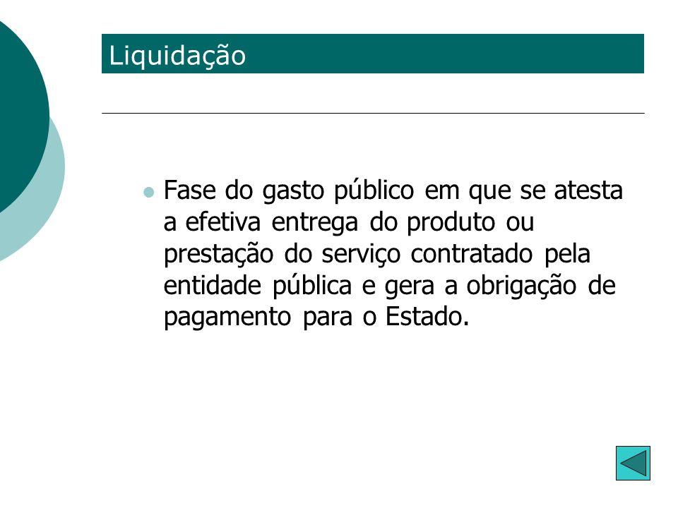 Fase do gasto público em que se atesta a efetiva entrega do produto ou prestação do serviço contratado pela entidade pública e gera a obrigação de pag
