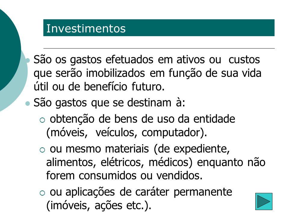 Investimentos São os gastos efetuados em ativos ou custos que serão imobilizados em função de sua vida útil ou de benefício futuro. São gastos que se