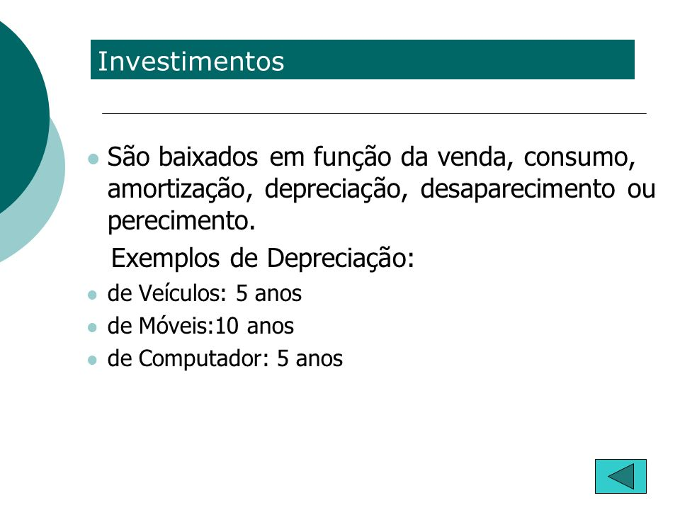 Investimentos São baixados em função da venda, consumo, amortização, depreciação, desaparecimento ou perecimento. Exemplos de Depreciação: de Veículos
