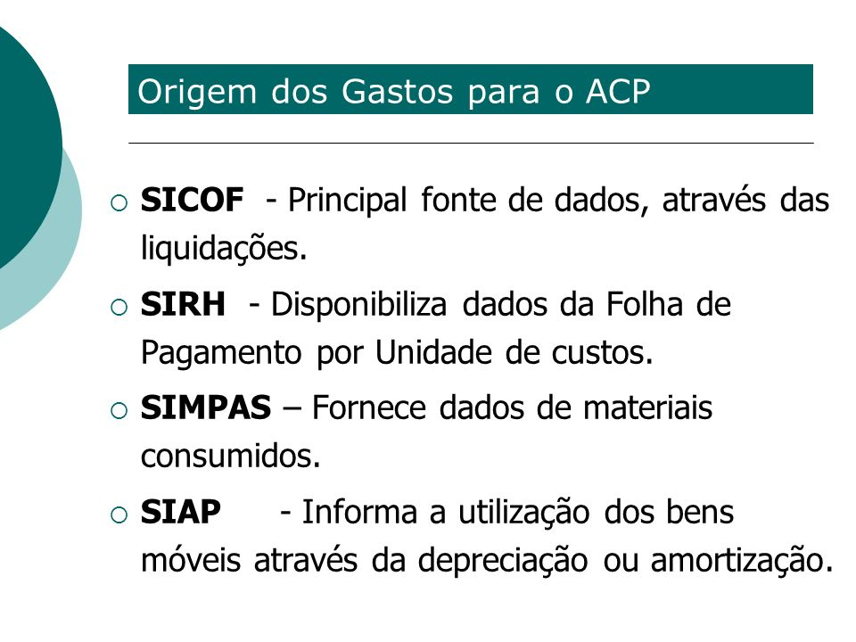 Origem dos Gastos para o ACP SICOF - Principal fonte de dados, através das liquidações. SIRH - Disponibiliza dados da Folha de Pagamento por Unidade d