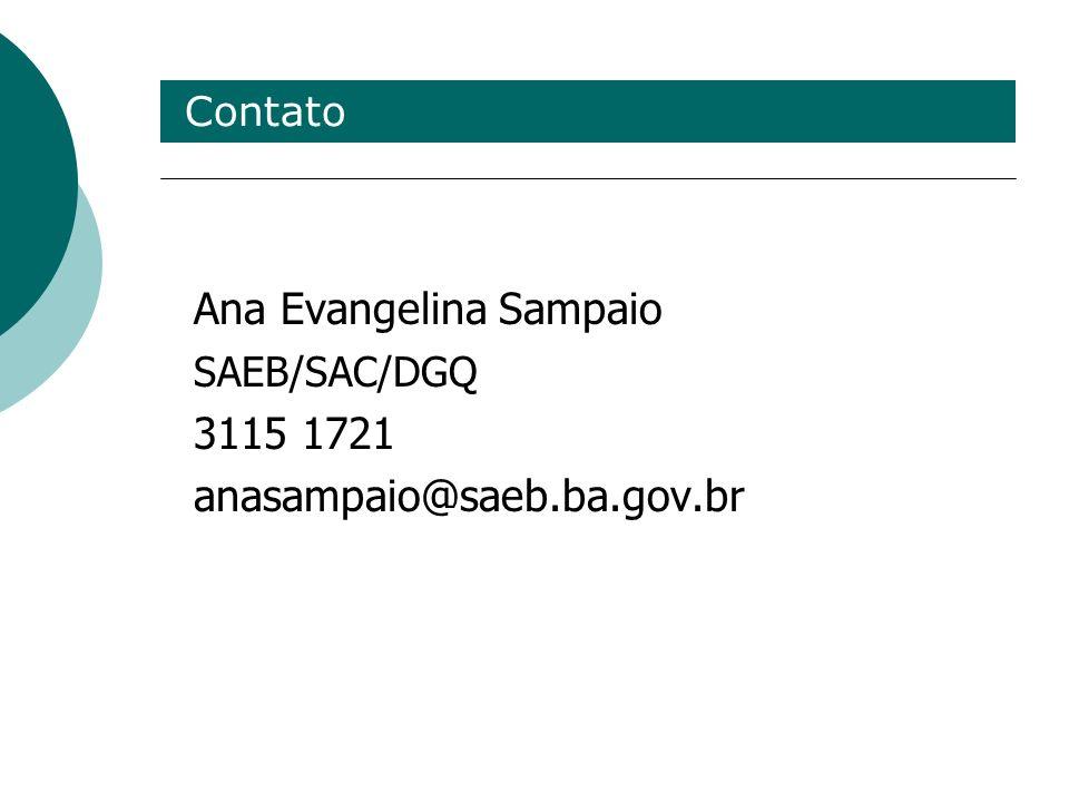 Contato Ana Evangelina Sampaio SAEB/SAC/DGQ 3115 1721 anasampaio@saeb.ba.gov.br