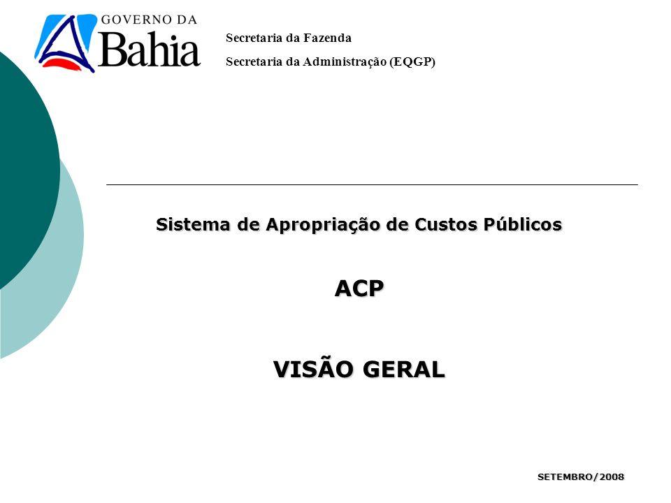 Secretaria da Fazenda Secretaria da Administração (EQGP) Sistema de Apropriação de Custos Públicos ACP VISÃO GERAL SETEMBRO/2008