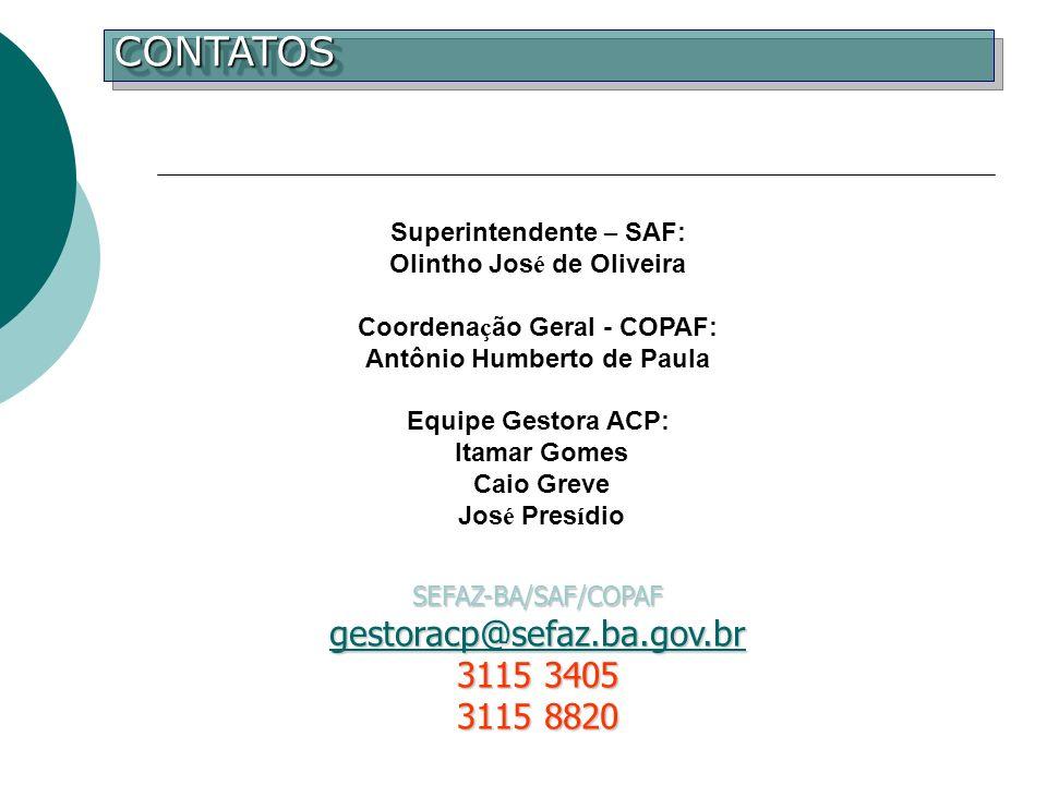 Superintendente – SAF: Olintho Jos é de Oliveira Coordena ç ão Geral - COPAF: Antônio Humberto de Paula Equipe Gestora ACP: Itamar Gomes Caio Greve Jo