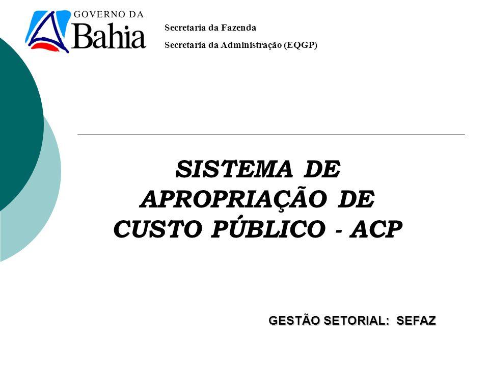 Secretaria da Fazenda Secretaria da Administração (EQGP) SISTEMA DE APROPRIAÇÃO DE CUSTO PÚBLICO - ACP GESTÃO SETORIAL: SEFAZ