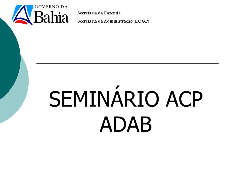 Secretaria da Fazenda Secretaria da Administração (EQGP) SEMINÁRIO ACP ADAB