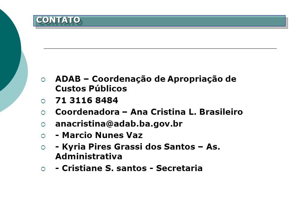 ADAB – Coordenação de Apropriação de Custos Públicos 71 3116 8484 Coordenadora – Ana Cristina L. Brasileiro anacristina@adab.ba.gov.br - Marcio Nunes