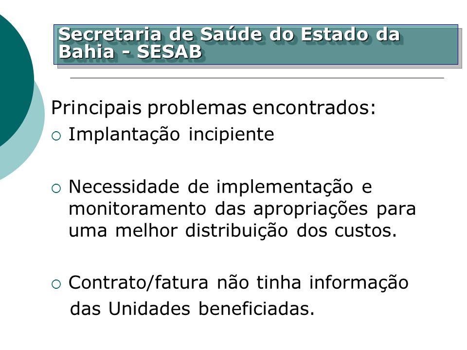 Principais problemas encontrados: Implantação incipiente Necessidade de implementação e monitoramento das apropriações para uma melhor distribuição do