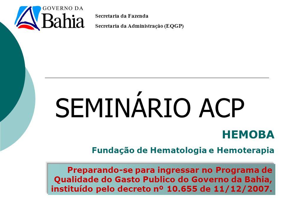 Secretaria da Fazenda Secretaria da Administração (EQGP) SEMINÁRIO ACP HEMOBA Fundação de Hematologia e Hemoterapia Preparando-se para ingressar no Pr