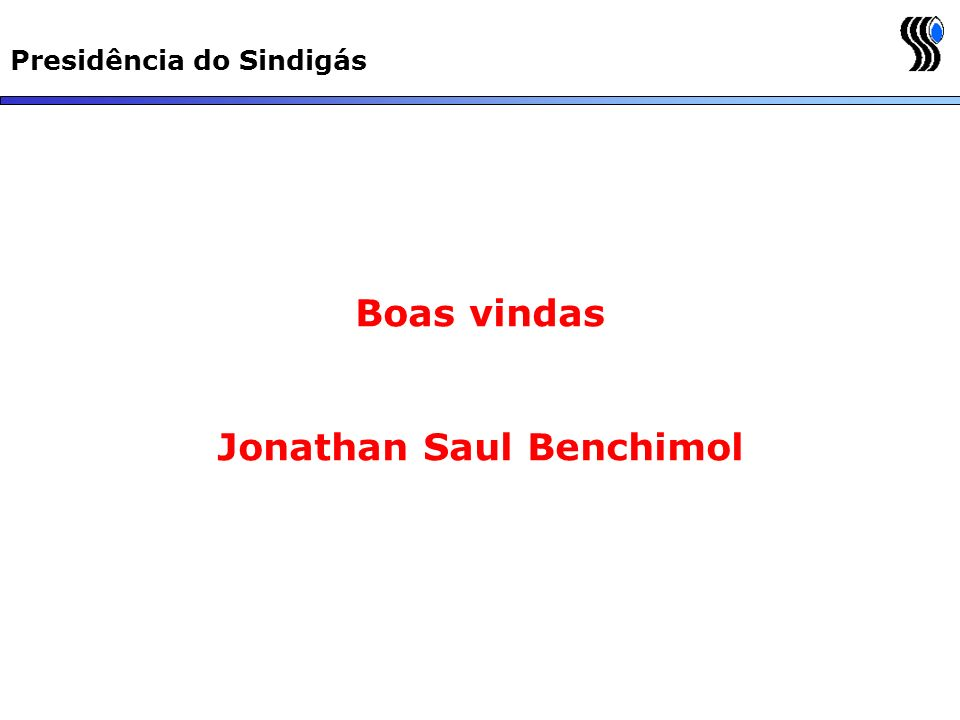 Presidência do Sindigás Boas vindas Jonathan Saul Benchimol