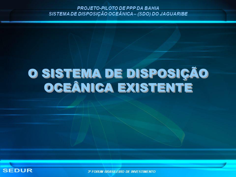 O SISTEMA DE DISPOSIÇÃO OCEÂNICA EXISTENTE Período de construção: 1972 a 1975 Características: -Extensão emissário: -trecho terrrestre: 1.000 m -trecho submarino: 2.350 m - Diâmetro: 1.750 mm - Material: concreto armado PROJETO-PILOTO DE PPP DA BAHIA SISTEMA DE DISPOSIÇÃO OCEÂNICA – (SDO) DO JAGUARIBE Estação de Condicionamento Prévio (ECP): grades mecanizadas, desarenadores, peneiras rotativas e sistema de remoção de odores.