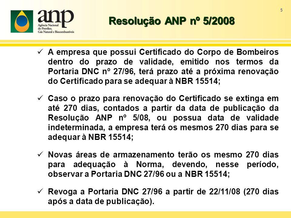5 Resolução ANP nº 5/2008 A empresa que possui Certificado do Corpo de Bombeiros dentro do prazo de validade, emitido nos termos da Portaria DNC nº 27