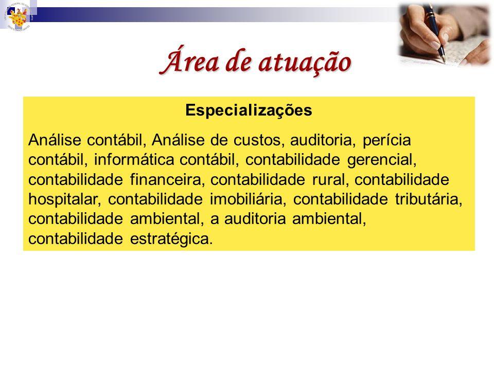 Área de atuação Especializações Análise contábil, Análise de custos, auditoria, perícia contábil, informática contábil, contabilidade gerencial, conta