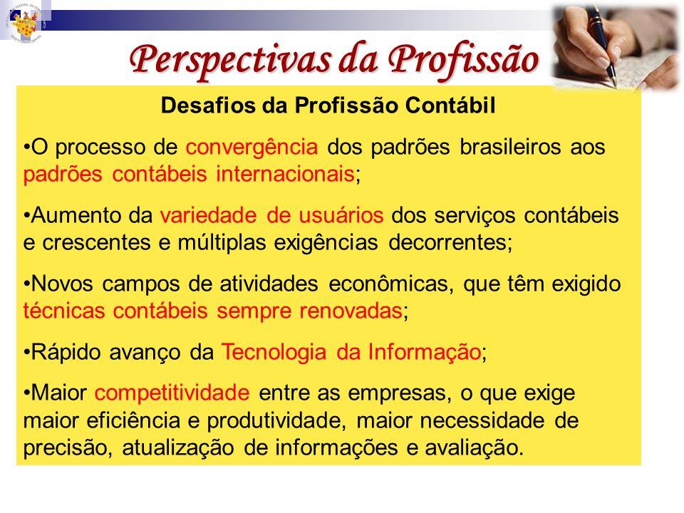Perspectivas da Profissão Desafios da Profissão Contábil O processo de convergência dos padrões brasileiros aos padrões contábeis internacionais; Aume