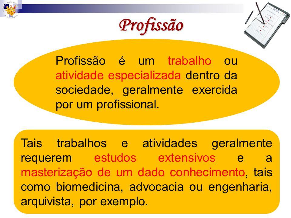 Profissão Profissão é um trabalho ou atividade especializada dentro da sociedade, geralmente exercida por um profissional. Tais trabalhos e atividades